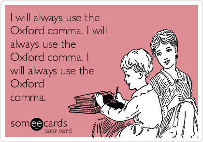 i-will-always-use-the-oxford-comma-i-will-always-use-the-oxford-comma-i-will-always-use-the-oxford-comma-15835.png
